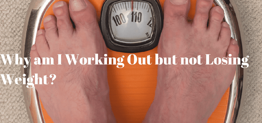 Why am I Working Out but not Losing Weight?