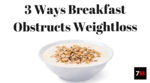 3 Ways Breakfast Obstructs Weightloss